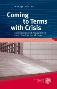 Coming to Terms with Crisis: Disorientation and Reorientation in the Novels of Ian McEwan